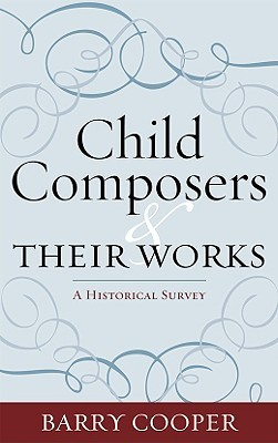 Child Composers and Their Works: A Historical Survey  by  Barry Cooper