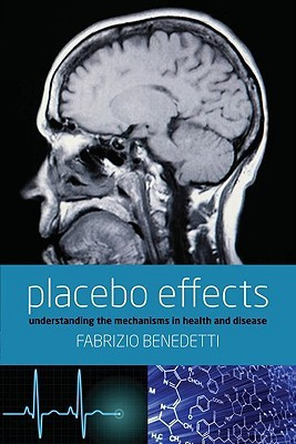 Placebo Effects: Understanding the Mechanisms in Health and Disease  by  Fabrizio Benedetti