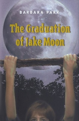 The Graduation of Jake Moon  by Barbara Park />