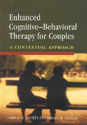 Enhanced Cognitive- Behavorial Therapy for Couples: A Contextual Approach Norman B. Epstein