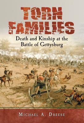 Torn Families: Death and Kinship at the Battle of Gettysburg  by  Michael A. Dreese