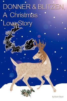 Donner & Blitzen, a Christmas Love Story edwin gilven