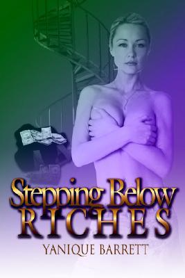 Stepping Below Riches  by  Yanique Barrett