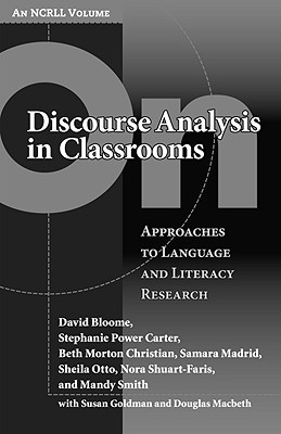 On Discourse Analysis in Classrooms: Approaches to Language and Literacy Research David Bloome