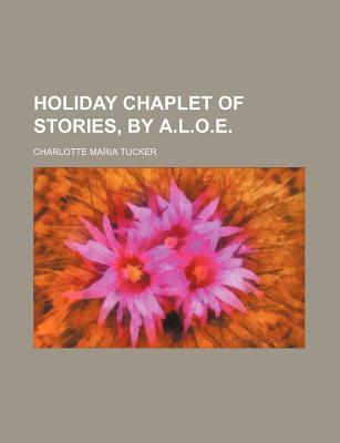 Holiday Chaplet of Stories,  by  A.L.O.E. by Charlotte Maria Tucker
