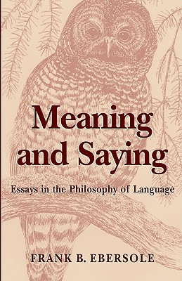 Meaning and Saying  by  Frank B. Ebersole