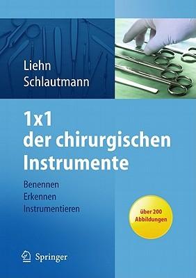 1x1 Der Chirurgischen Instrumente: Benennen, Erkennen, Instrumentieren  by  Margret Liehn