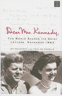 Dear Mrs. Kennedy,: The World Shares Its Grief: Letters November 1963  by  Jay Mulvaney