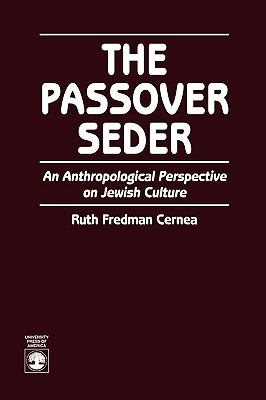 Passover Seder: An Anthropological Perspective on Jewish Culture Ruth Fredman Cernea