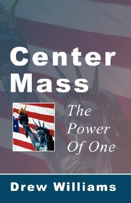 Center Mass: The Power of One  by  Drew Williams