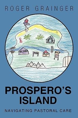 Prosperos Island: Navigating Pastoral Care  by  Grainger Roger Grainger