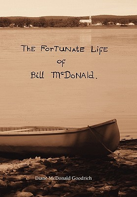 The Fortunate Life of Bill McDonald  by  Diane McDonald Goodrich