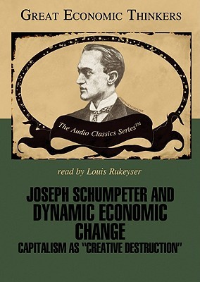 Joseph Shumpeter and Dynamic Economic Change: Capitalism as Creative Destruction  by  Laurence S. Moss