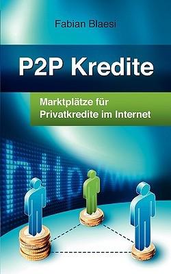 P2P Kredite - Marktplätze für Privatkredite im Internet  by  Fabian Blaesi