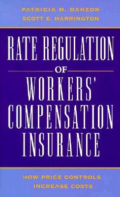 Rate Regulation of Workers Compensation Insurance: How Price Controls Increaee Cost Patricia M. Danzon