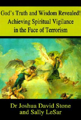 Gods Truth and Wisdom Revealed! Achieving Spiritual Vigilance in the Face of Terrorism  by  Joshua David Stone