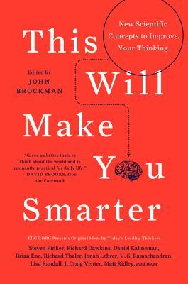 This Will Make You Smarter: New Scientific Concepts to Improve Your Thinking john brockman