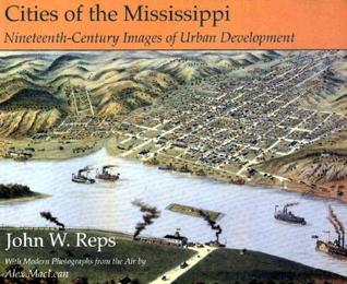 Cities of the Mississippi: Nineteenth-Century Images of Urban Development  by  John W. Reps