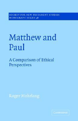 Matthew and Paul: A Comparison of Ethical Perspectives Roger Mohrlang