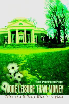More Leisure Than Money: Tales of a Military Wife in Virginia  by  Ruth Pennington Paget