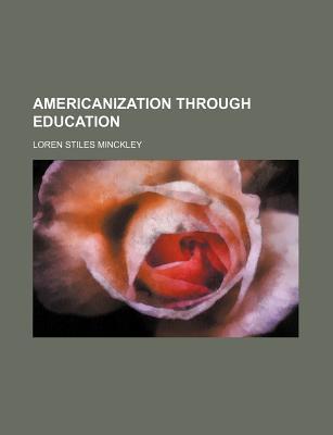 Americanization Through Education Loren Stiles Minckley