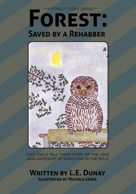 Forest: Saved  by  a Rehabber by L. E. Dunay