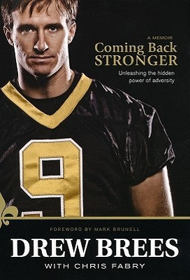 Coming Back Stronger: Unleashing the Hidden Power of Adversity (2010) by Drew Brees