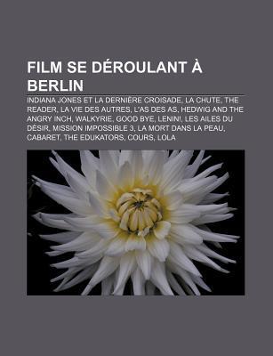 Film Se D Roulant Berlin: Indiana Jones Et La Derni Re Croisade, La Chute, the Reader, La Vie Des Autres, LAs Des as Source Wikipedia