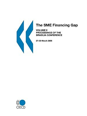 The Sme Financing Gap (Vol. II): Proceedings of the Brasilia Conference, 27-30 March 2006 OECD/OCDE