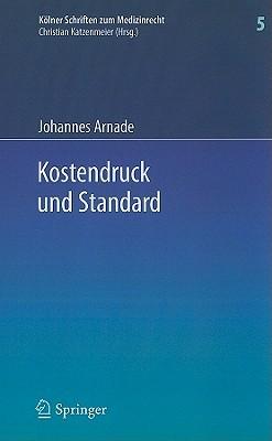 Kostendruck Und Standard: Zu Den Auswirkungen Finanzieller Zwange Auf Den Standard Sozialversicherungsrechtlicher Leistungen Und Den Haftungsrechtlichen Behandlungsstandard Johannes Arnade