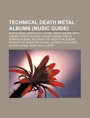 Technical Death Metal Albums (Music Guide): Aeon Albums, Akercocke Albums, Anata Albums, Arsis Albums, Atheist Albums, Augury Albums Source Wikipedia