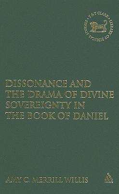 Dissonance and the Drama of Divine Sovereignty in the Book of Daniel  by  Amy C. Merrill Willis