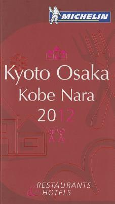 Michelin Guide - Kyoto Osaka Kobe Nara 2012: Restaurants & Hotels Michelin