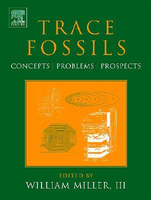 Trace Fossils: Concepts, Problems, Prospects  by  William Miller III