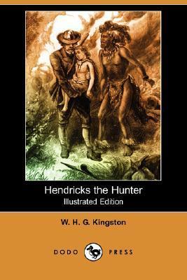 Hendricks the Hunter (Illustrated Edition) W.H.G. Kingston