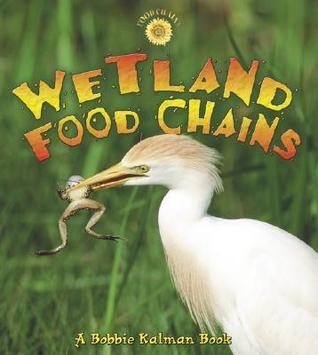 Wetland Food Chains Bobbie Kalman