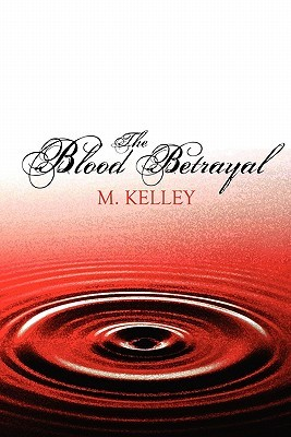 The Blood Betrayal  by  M. Kelley