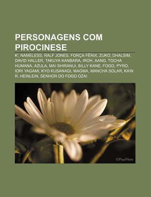 Personagens Com Pirocinese: K, Nameless, Ralf Jones, for A F Nix, Zuko, Dhalsim, David Haller, Takuya Kanbara, Iroh, Aang, Tocha Humana, Azula  by  Source Wikipedia