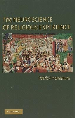 The Neuroscience of Religious Experience by Patrick McNamara