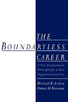 The Boundaryless Career: A New Employment Principle for a New Organizational Era Michael B. Arthur