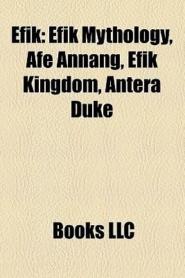 Efik: Efik Mythology, Afe Annang, Efik Kingdom, Antera Duke  by  Books LLC