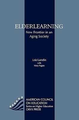 Elderlearning: New Frontier in an Aging Society  by  Lois Lamdin