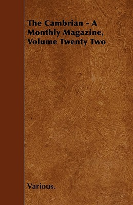 The Cambrian - A Monthly Magazine, Volume Twenty Two Various