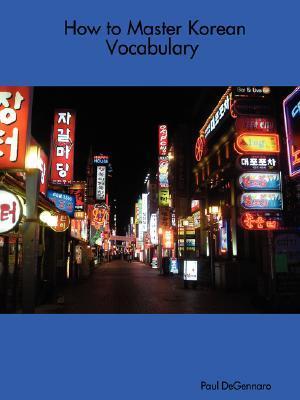 How to Master Korean Vocabulary  by  Paul DeGennaro