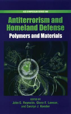 Polymers and Materials for Anti-Terrorism and Homeland Defense (Acs Symposium Series)  by  Glenn E. Lawson