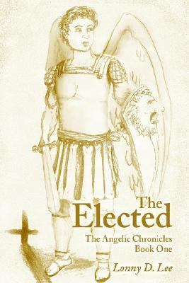 The Elected: The Angelic Chronicles Book One  by  Lonny Lee