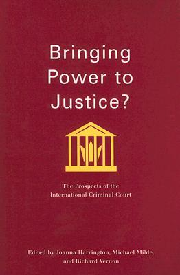 Bringing Power to Justice?: The Prospects of the International Criminal Court  by  Joanna Harrington
