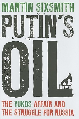 Putins Oil: The Yukos Affair and the Struggle for Russia  by  Martin Sixsmith