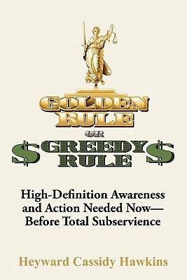 Golden Rule or Greedy Rule  by  Heyward C. Hawkins