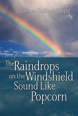 The Raindrops on the Windshield Sound Like Popcorn  by  Colleen Sullivan Clapper